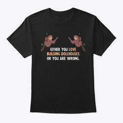 Either You Love Building Dollhouses Or Y Hanes Tagless Tee T-Shirt