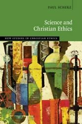 Science And Christian Ethics By Paul Scherz New