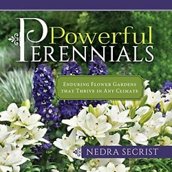 NEW - Powerful Perennials: Enduring Flower Gardens That Thrive in Any Climate