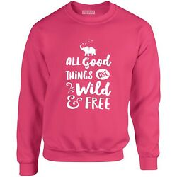 All Good Things Are Wild And Free Sweatshirt Elephant New Animal Free Pullover