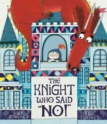 The Knight Who Said No By Lucy Rowland, Illustrated By Kate Hindley New