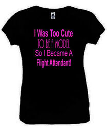 Too Cute To Be A Model Flight Attendant T-Shirt Funny Ladies Fitted Black S-2XL
