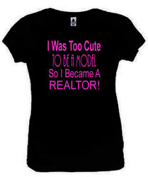 I Was Too Cute To Be A Model Realtor T-Shirt Funny Ladies Fitted Black S-2XL