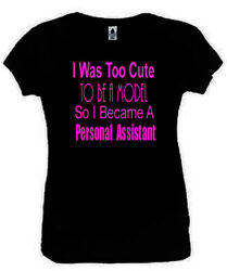 I Was Too Cute To Be A Model Personal Assistant T-Shirt Funny Ladies Black S-2XL