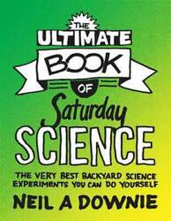 The Ultimate Book of Saturday Science: The Very Best Backyard Science Experiment