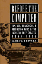 Before The Computer Ibm, Ncr, Burroughs, And Remington Rand And The Industry