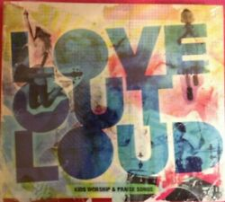 Love out Loud Kids Worship and Praise Songs CD