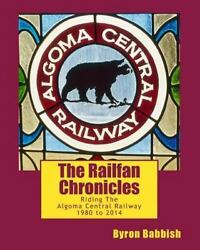 The Railfan Chronicles Riding The Algoma Central Railway By Byron Babbish
