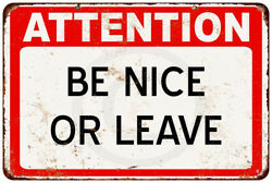 Attention Be Nice Or Leave Vintage reproduction metal sign 8 x 12