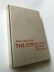 The City Its Growth Its Decay Its Future Eliel Saarinen 1943 First Edition.