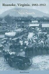 Roanoke, Virginia, 1882-1912 Magic City Of The New South By Dotson, Rand