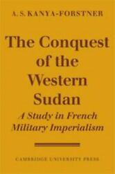 The Conquest Of Western Sudan A Study In French Military Imperialism By Kanya-