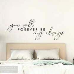 YOU WILL FOREVER BE MY ALWAYS bedroom love couple Vinyl Wall Decal Quote Decor