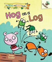Hog On A Log An Acorn Book A Frog And Dog Book 3 Library Edition 3 New