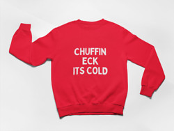 Chuffin Eck Its Cold Sweatshirt Yorkshire Gift - Yorkshire Slang - Red
