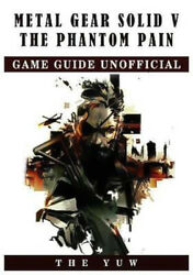 Metal Gear Solid V The Phantom Pain Game Guide Unofficial - Computers Book