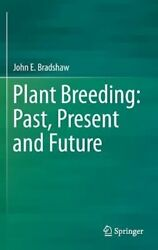 Plant Breeding Past, Present And Future -john E. Bradshaw Health And Wellbeing