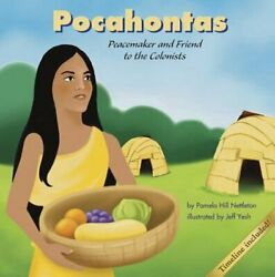 Pocahontas Peacemaker And Friend To The Colonists By Pamela Hill Nettleton