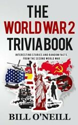 The World War 2 Trivia Book Interesting Stories And Random Facts From The New