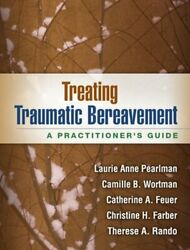 Treating Traumatic Bereavement A Practitionerand039s Guide By Pearlman Used