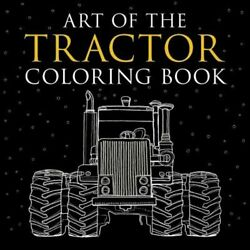 Art Of The Tractor Coloring Book Ready-to-color Drawings Of John Deere New