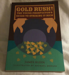 Gold Rush The Young Prospector's Guide To Striking It Rich By James Klein 1998
