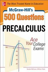 Mcgraw-hilland039s 500 College Precalculus Questions Ace Your College Exams 3 Used