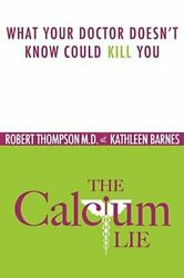 The Calcium Lie What Your Doctor Doesnand039t Know Might Kill You By Thompson M D