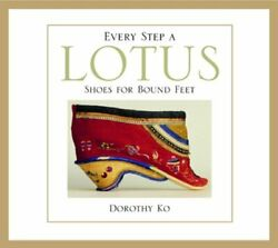 Every Step A Lotus Shoes For Bound Feet By Dorothy Ko Used