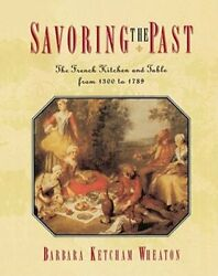 Savoring The Past The French Kitchen And Table From 1300 To 1789 By Wheaton