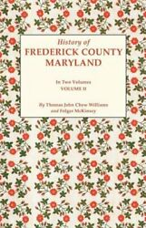 History Of Frederick County, Maryland. In Two Volumes. Volume Ii By Williams
