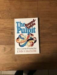 The Roundtable Pulpit Where Leadership And Preaching Meet By John S. Mcclure