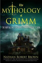 The Mythology Of Grimm The Fairy Tale And Folklore Roots Of The Popular Tv Show