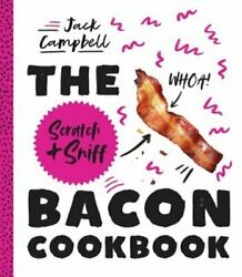 The Scratch Sniff Bacon Cookbook by Jack Campbell: New