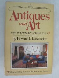 Antiques And Art How To Know, Buy And Use Them