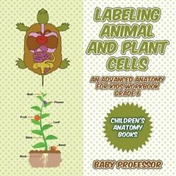 Labeling Animal and Plant Cells An Advanced Anatomy for Kids Workbook Grade 6