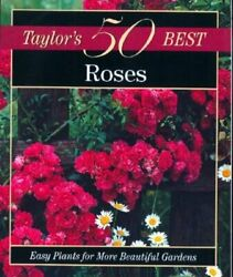 Taylorand039s 50 Best Roses Easy Plants For More Beautiful Gardens By Tenenbaum New