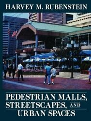 Pedestrian Malls Streetscapes And Urban Spaces By Harvey M Rubenstein Used