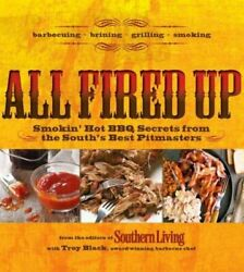 All Fired Up Smokin' Hot Bbq Secrets From The South's Best Pitmasters By Black