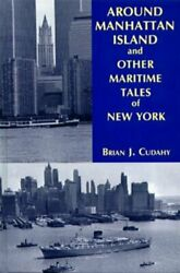 Around Manhattan Island And Other Tales Of Maritime Ny By Brian J Cudahy New