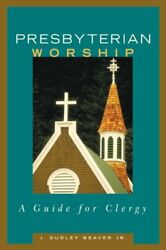 Presbyterian Worship A Guide For Clergy By Jr. Weaver J Dudley New