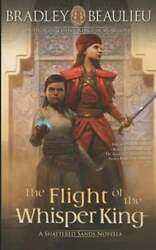 The Flight Of The Whisper King A Shattered Sands Novella By Bradley P Beaulieu