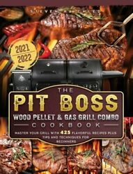 The Pit Boss Wood Pellet And Gas Grill Combo Cookbook 2021-2022 Master Your