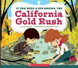 If You Were A Kid During The California Gold Rush [if You Were A Kid] Gregory J