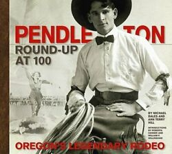 Pendleton Round-up At 100 Oregonand039s Legendary Rodeo By Michael Bales Used