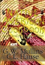 The Native American Cookbook Recipes From Native American Tribes By G W Mullins