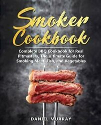 Smoker Cookbook Complete Bbq Cookbook For Real Pitmasters, The Ultimate Guide
