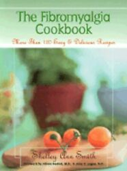 The Fibromyalgia Cookbook More Than 120 Easy And Delicious Recipes By Smith