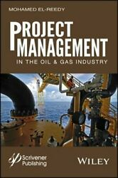 Project Management In The Oil And Gas Industry By Mohamed A El-reedy New