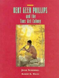 Bert Geer Phillips And The Taos Art Colony By Julie Schimmel Used